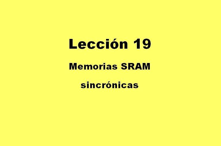 Lección 19.V127. Descripción de una memoria estática, sincrónica, SRAM. Ejecución en la plaqueta DE1.