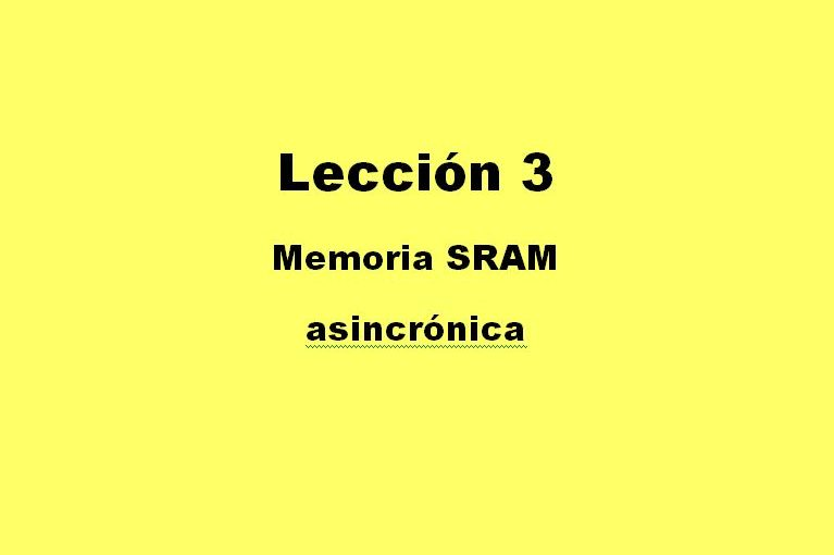Lección 3.V22. Descripción: memoria estática, asincrónica con bus de datos bidireccional, SRAM.